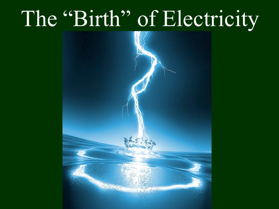 The Birth of Electricity