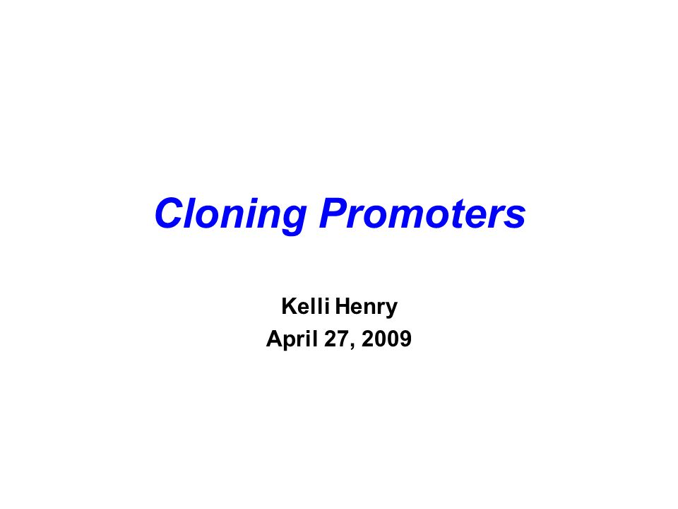 Cloning Promoters Kelli Henry April 27, 2009