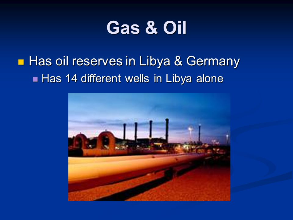 Gas & Oil Has oil reserves in Libya & Germany