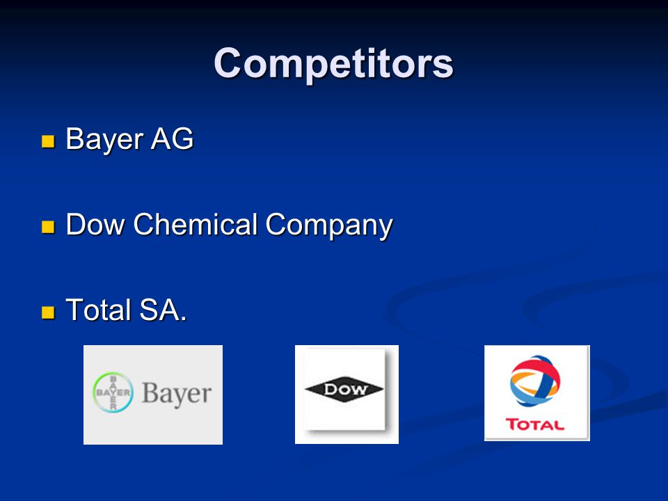 Competitors Bayer AG Dow Chemical Company Total SA.
