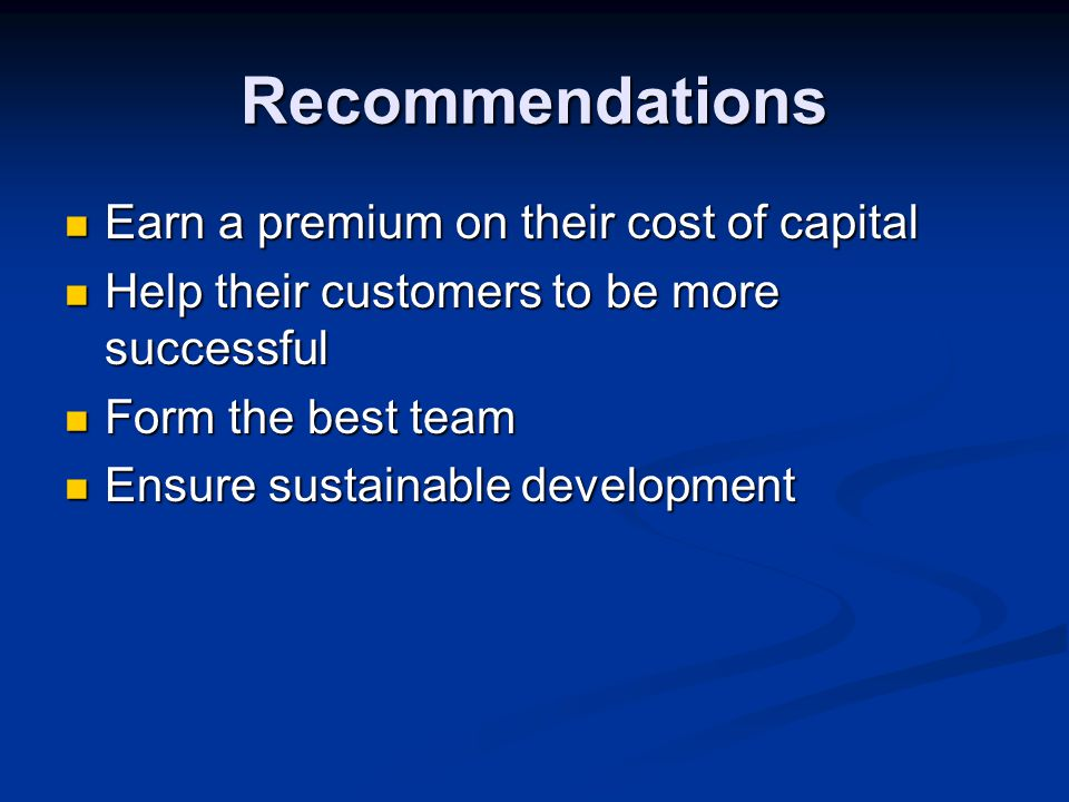 Recommendations Earn a premium on their cost of capital