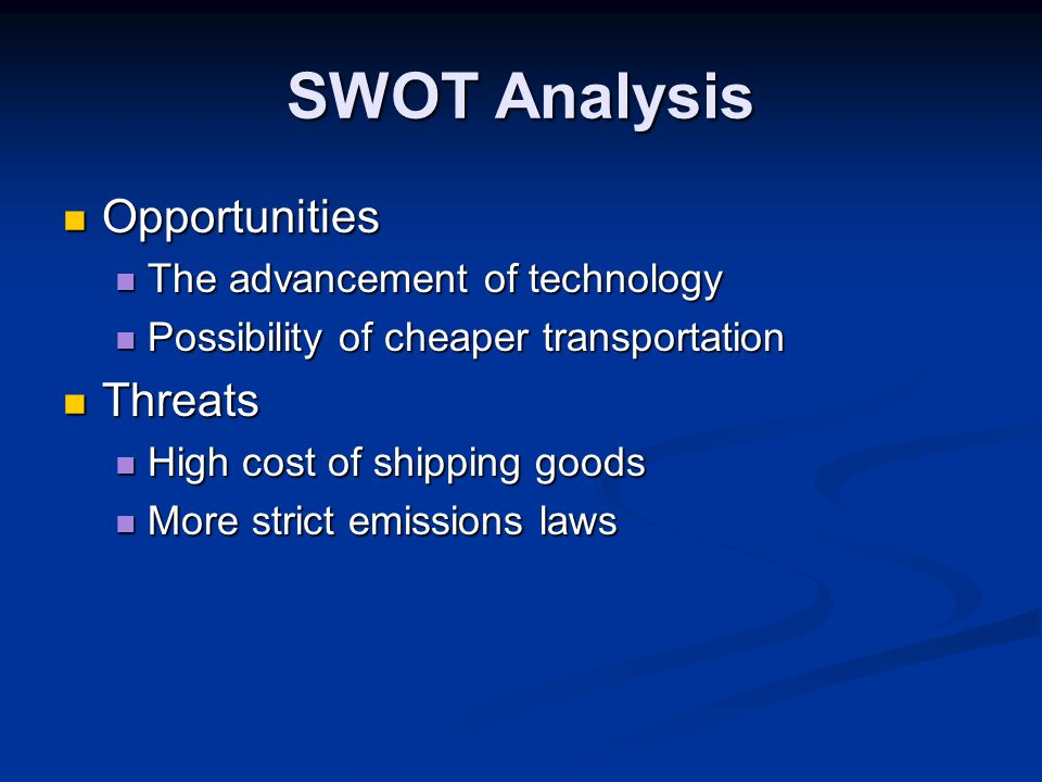SWOT Analysis Opportunities Threats The advancement of technology