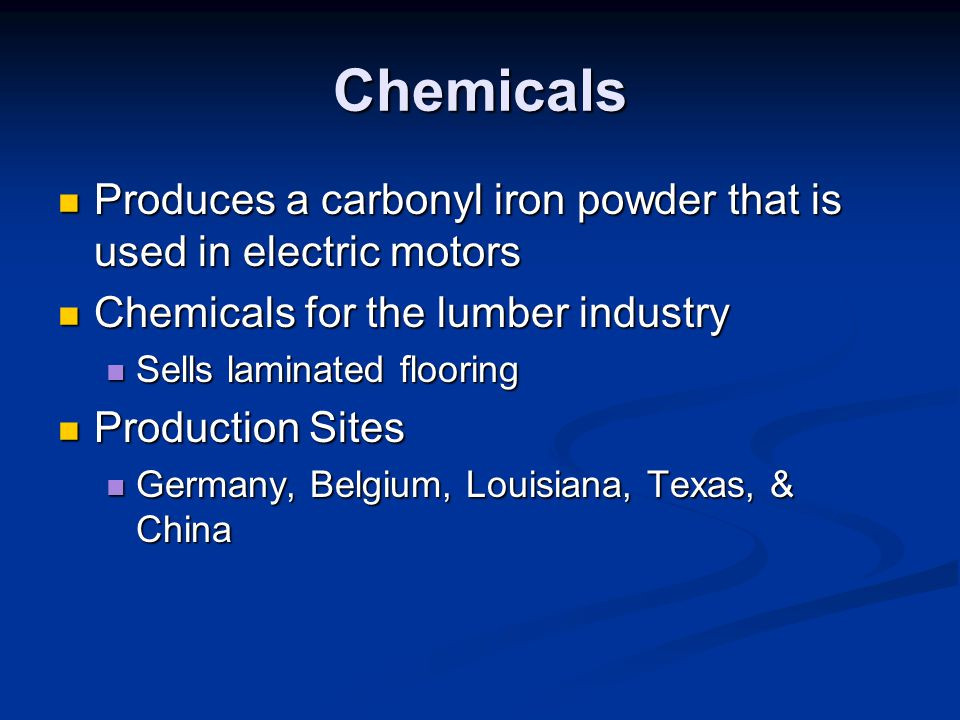 Chemicals Produces a carbonyl iron powder that is used in electric motors. Chemicals for the lumber industry.