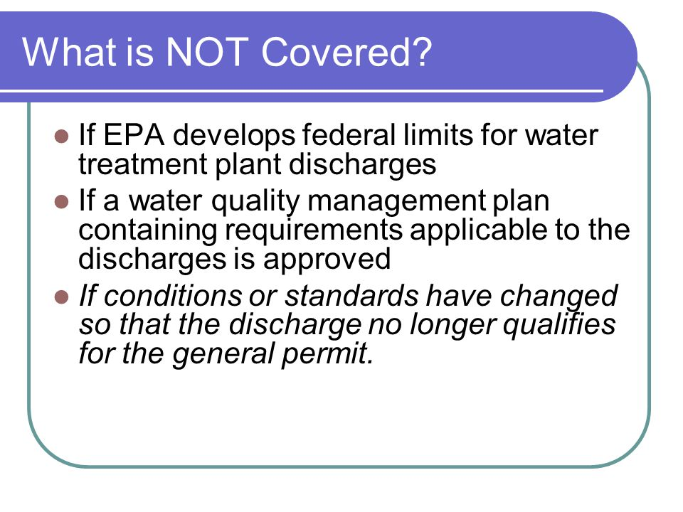 What is NOT Covered If EPA develops federal limits for water treatment plant discharges.