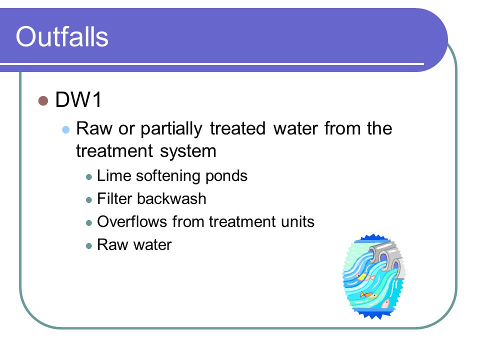 Outfalls DW1 Raw or partially treated water from the treatment system
