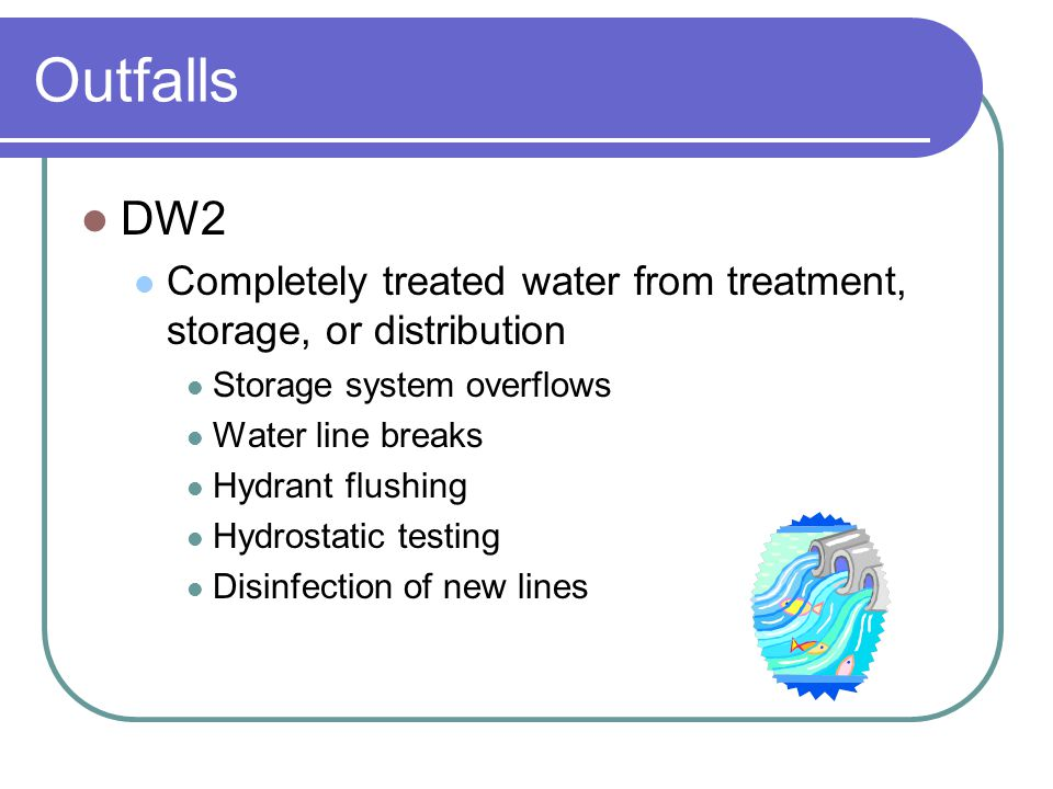 Outfalls DW2. Completely treated water from treatment, storage, or distribution. Storage system overflows.