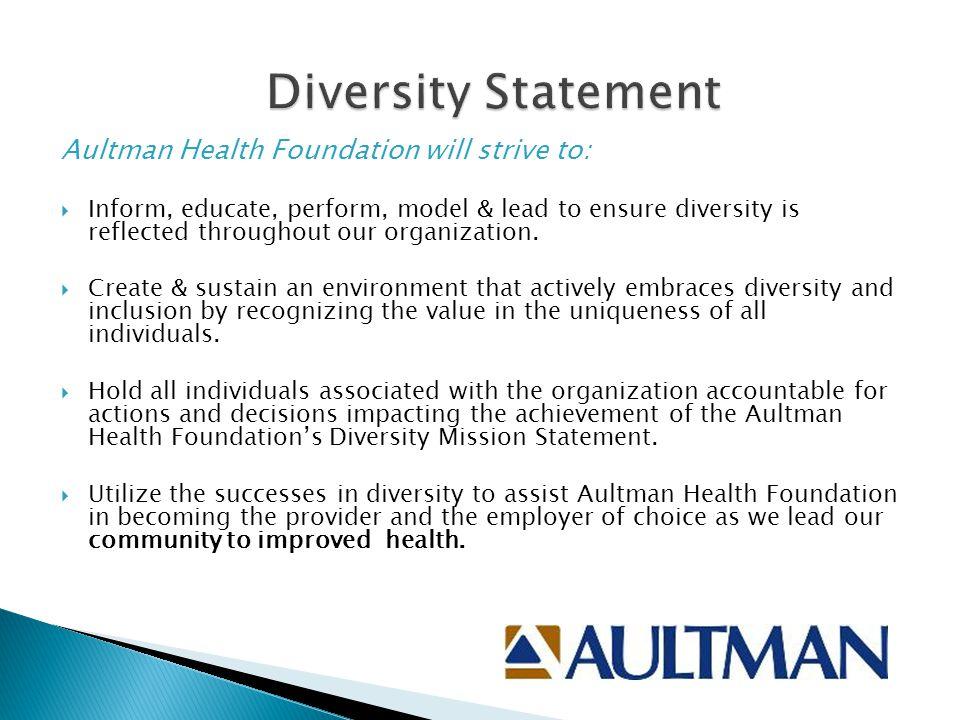 Diversity Statement Aultman Health Foundation will strive to: