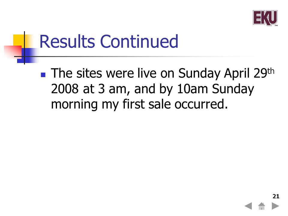 Results Continued The sites were live on Sunday April 29th 2008 at 3 am, and by 10am Sunday morning my first sale occurred.
