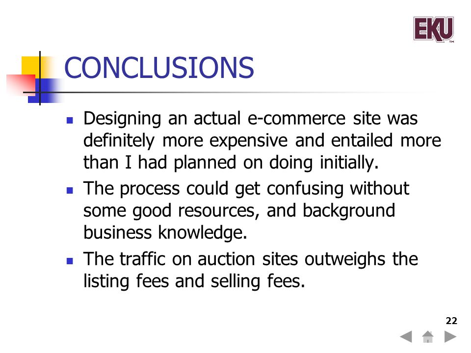 CONCLUSIONS Designing an actual e-commerce site was definitely more expensive and entailed more than I had planned on doing initially.