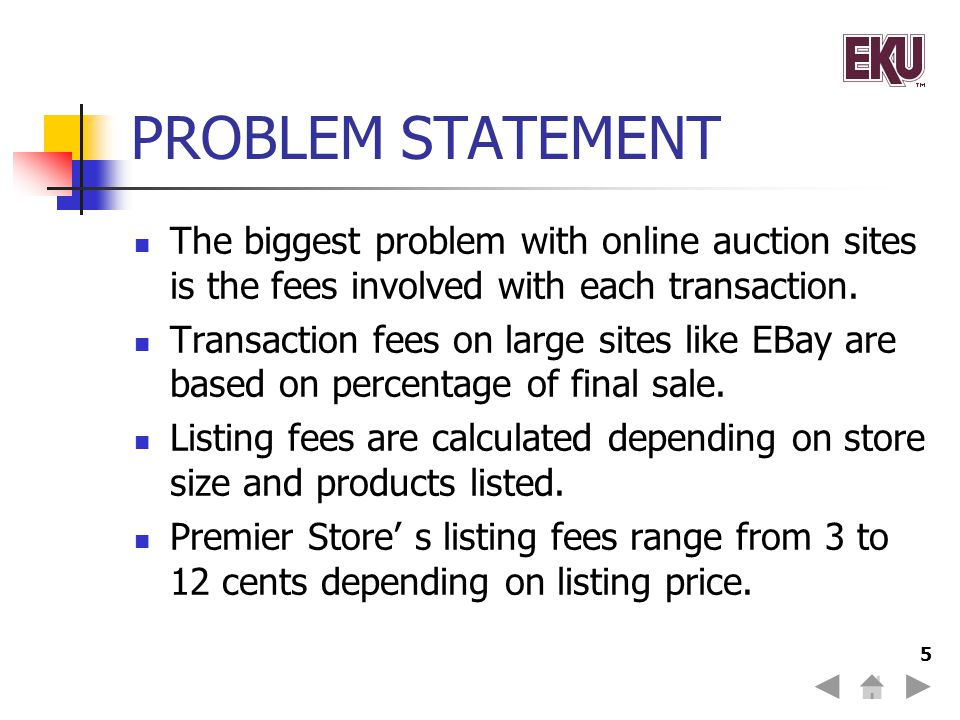 PROBLEM STATEMENT The biggest problem with online auction sites is the fees involved with each transaction.