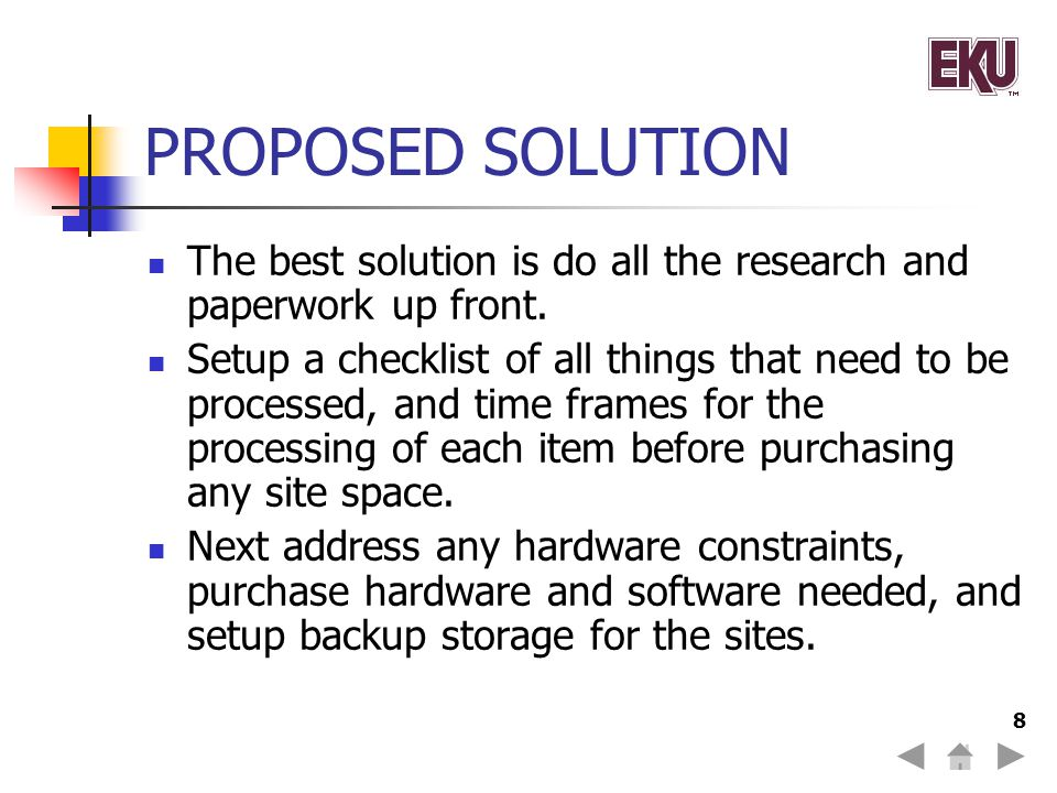 PROPOSED SOLUTION The best solution is do all the research and paperwork up front.