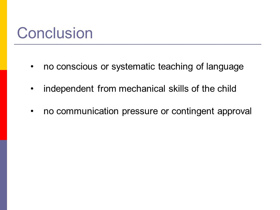 Conclusion no conscious or systematic teaching of language