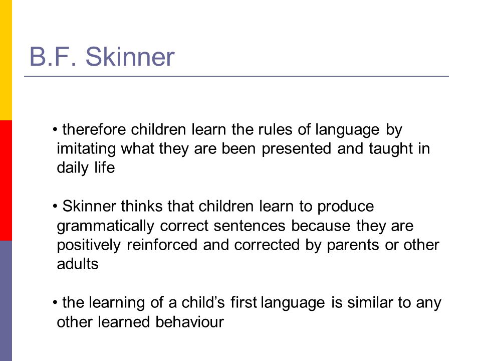 B.F. Skinner therefore children learn the rules of language by