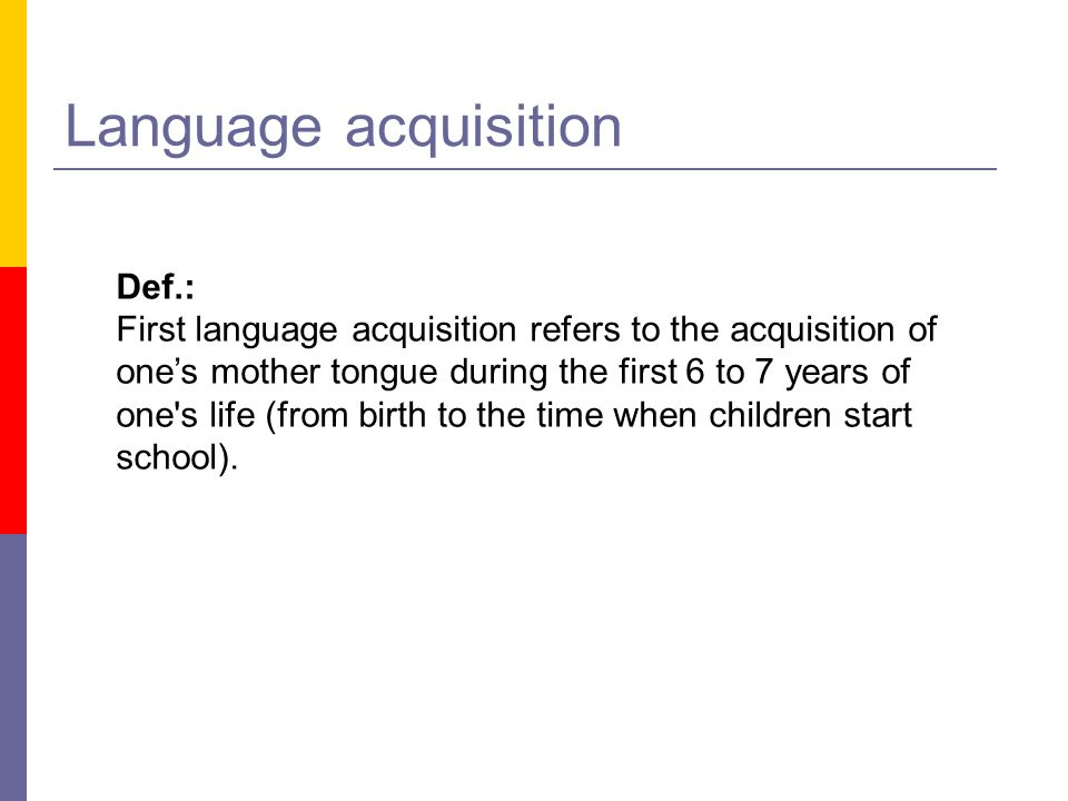 Language acquisition Def.: