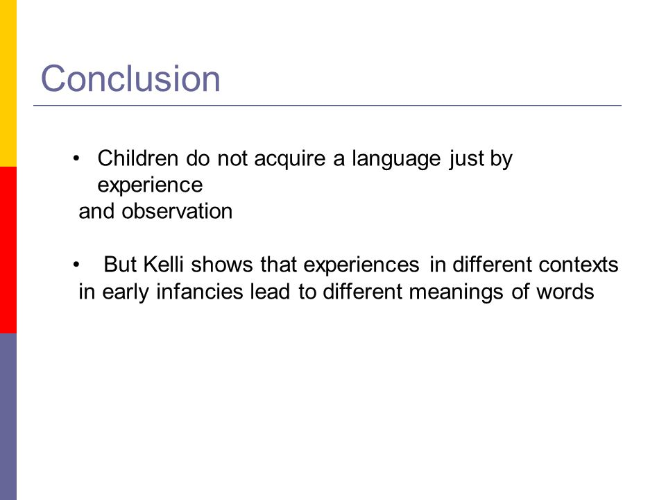 Conclusion Children do not acquire a language just by experience