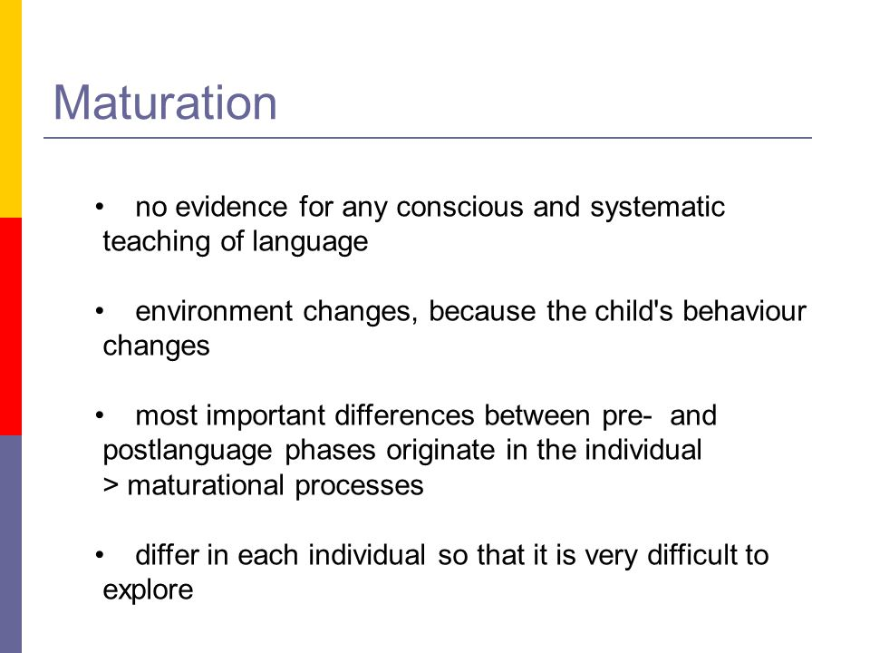 Maturation no evidence for any conscious and systematic
