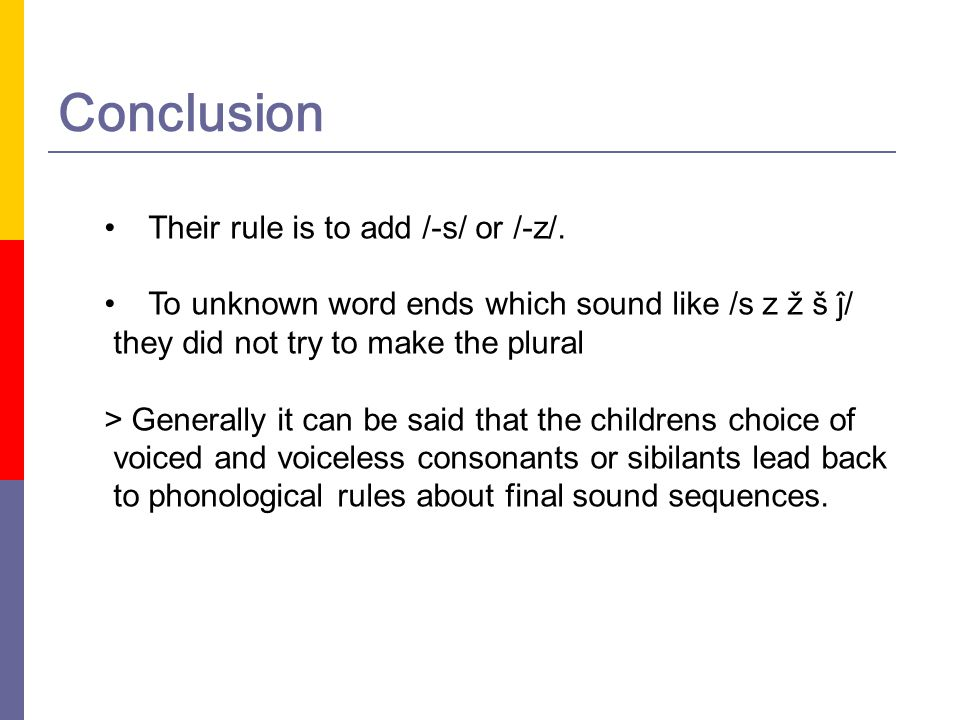 Conclusion Their rule is to add /-s/ or /-z/.