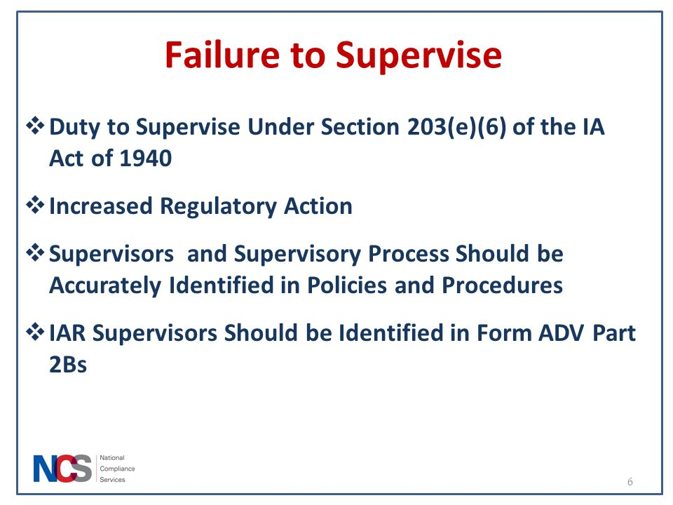 Failure to Supervise Duty to Supervise Under Section 203(e)(6) of the IA Act of 1940. Increased Regulatory Action.