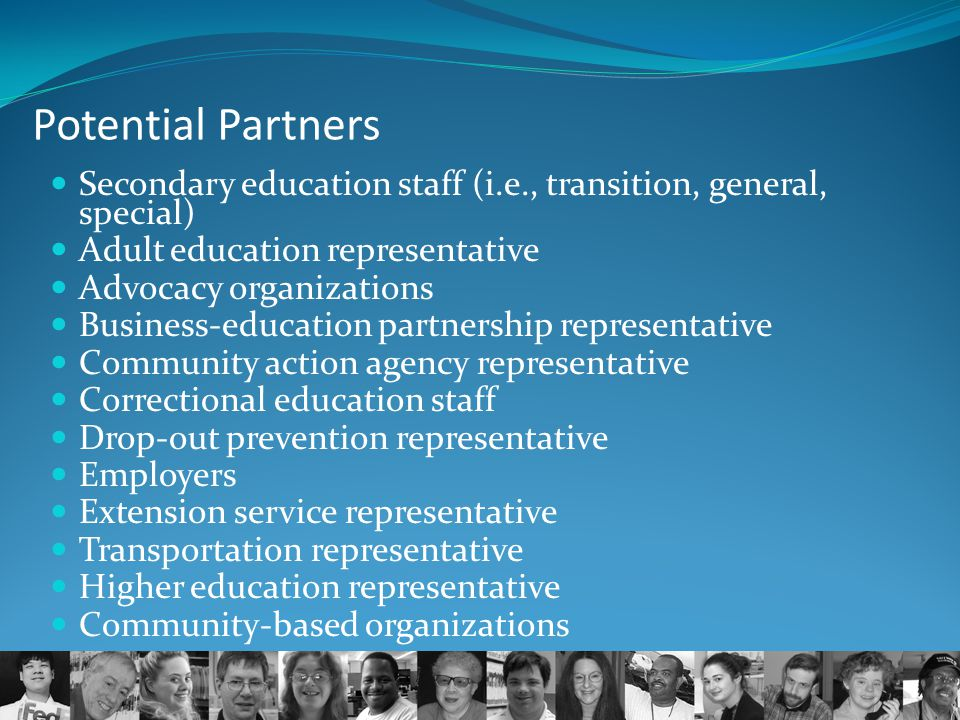 Potential Partners Secondary education staff (i.e., transition, general, special) Adult education representative.
