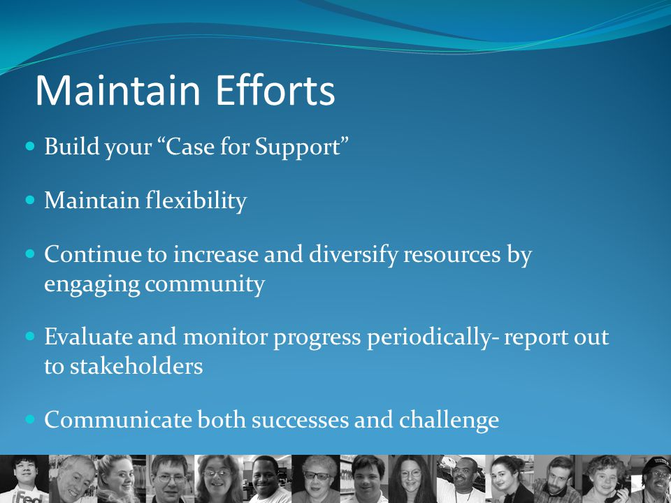Maintain Efforts Build your Case for Support Maintain flexibility