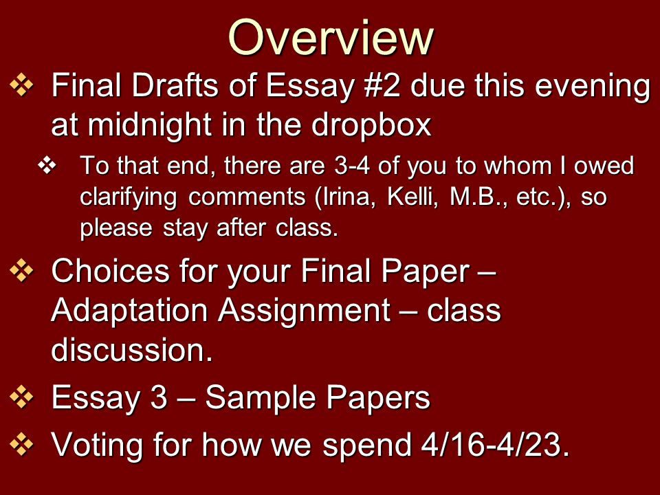 Overview Final Drafts of Essay #2 due this evening at midnight in the dropbox.