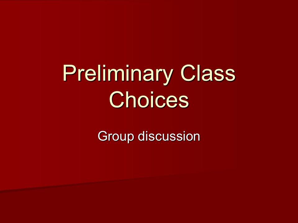 Preliminary Class Choices