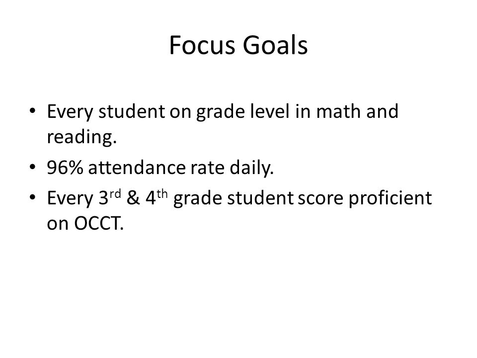 Focus Goals Every student on grade level in math and reading.