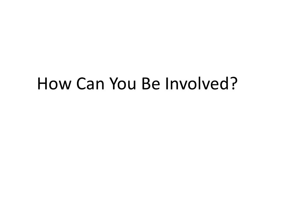 How Can You Be Involved