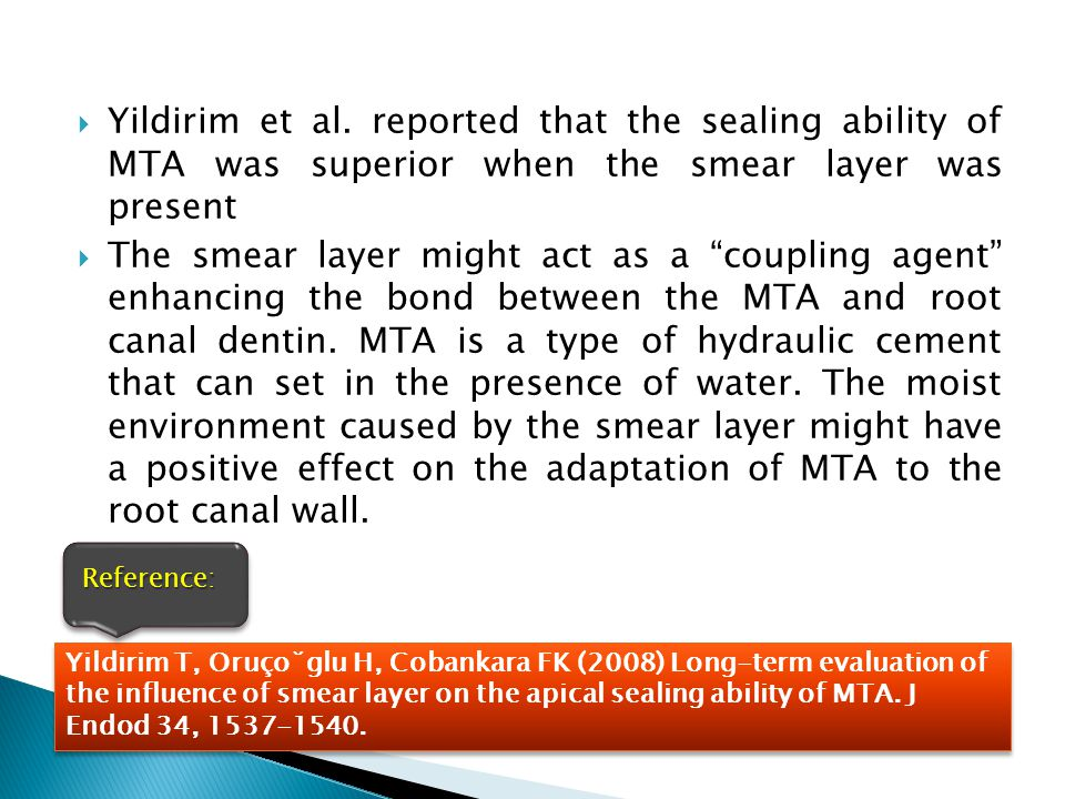 Yildirim et al. reported that the sealing ability of MTA was superior when the smear layer was present