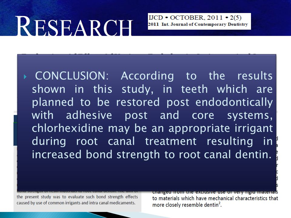 CONCLUSION: According to the results shown in this study, in teeth which are planned to be restored post endodontically with adhesive post and core systems, chlorhexidine may be an appropriate irrigant during root canal treatment resulting in increased bond strength to root canal dentin.