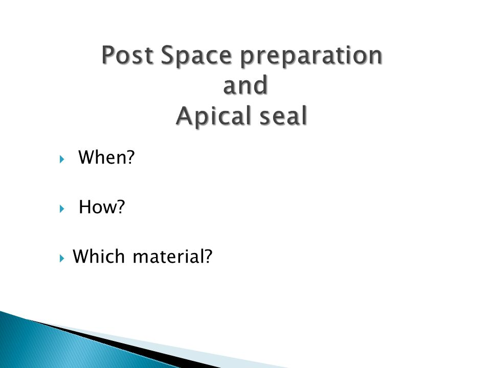 Post Space preparation and Apical seal