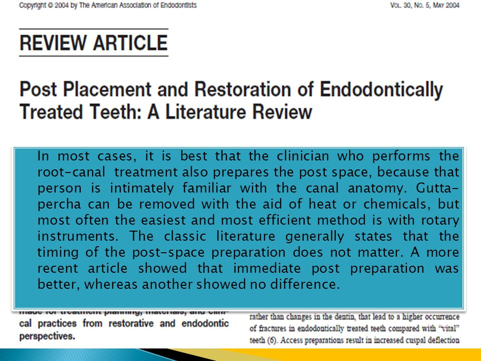 In most cases, it is best that the clinician who performs the root-canal treatment also prepares the post space, because that person is intimately familiar with the canal anatomy.