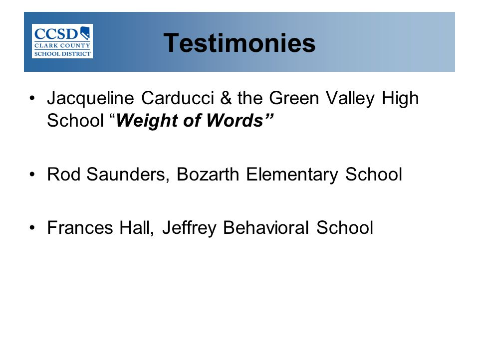 Testimonies Jacqueline Carducci & the Green Valley High School Weight of Words Rod Saunders, Bozarth Elementary School.