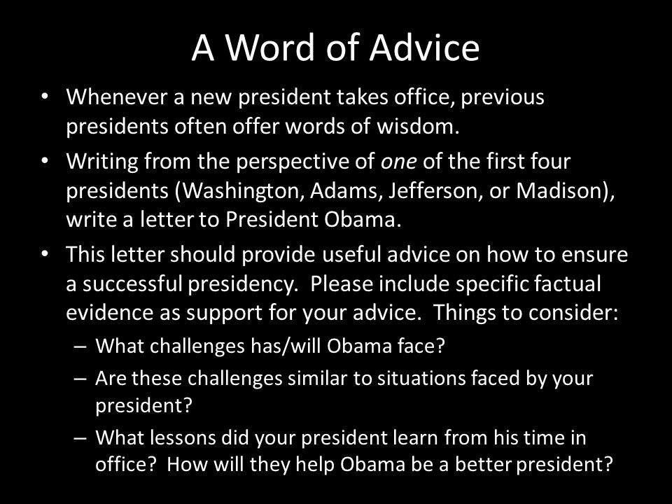 A Word of Advice Whenever a new president takes office, previous presidents often offer words of wisdom.