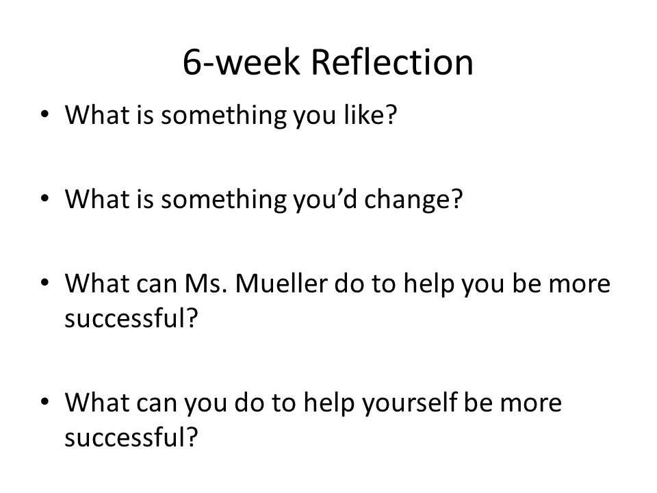 6-week Reflection What is something you like
