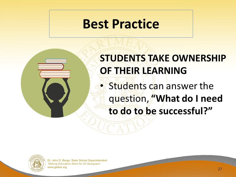 Best Practice STUDENTS TAKE OWNERSHIP OF THEIR LEARNING