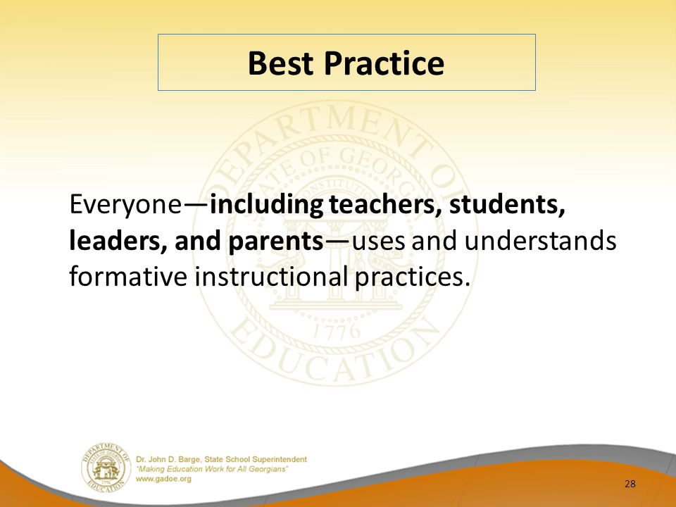 Best Practice Everyone—including teachers, students, leaders, and parents—uses and understands formative instructional practices.