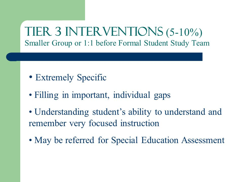 Tier 3 Interventions (5-10%) Smaller Group or 1:1 before Formal Student Study Team