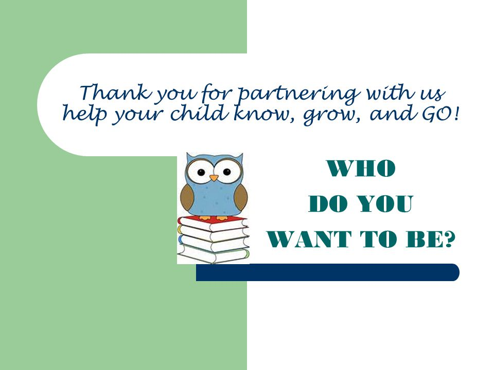 Thank you for partnering with us help your child know, grow, and GO!