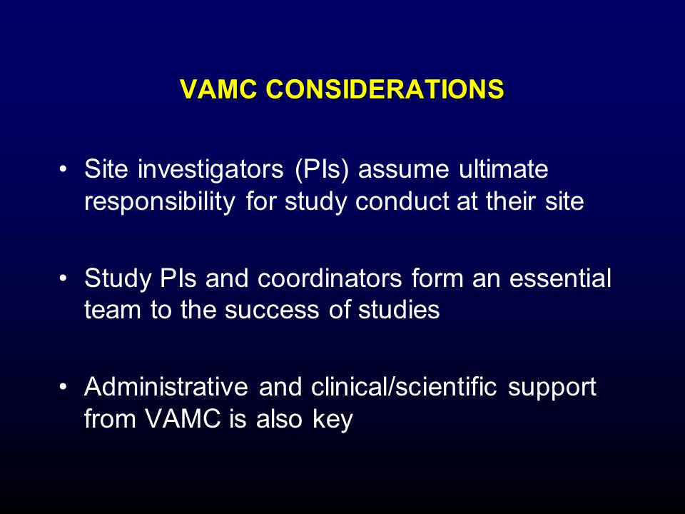 VAMC CONSIDERATIONS Site investigators (PIs) assume ultimate responsibility for study conduct at their site.