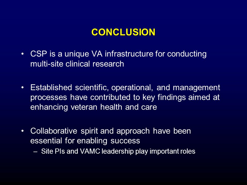 CONCLUSION CSP is a unique VA infrastructure for conducting multi-site clinical research.