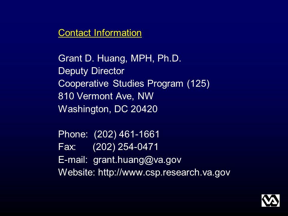 Contact Information Grant D. Huang, MPH, Ph.D. Deputy Director. Cooperative Studies Program (125)