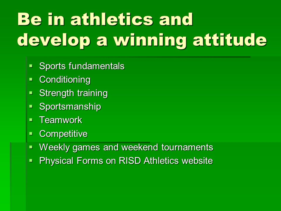Be in athletics and develop a winning attitude