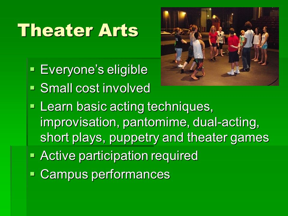 Theater Arts Everyone's eligible Small cost involved