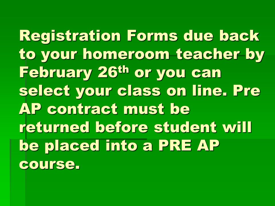 Registration Forms due back to your homeroom teacher by February 26th or you can select your class on line.