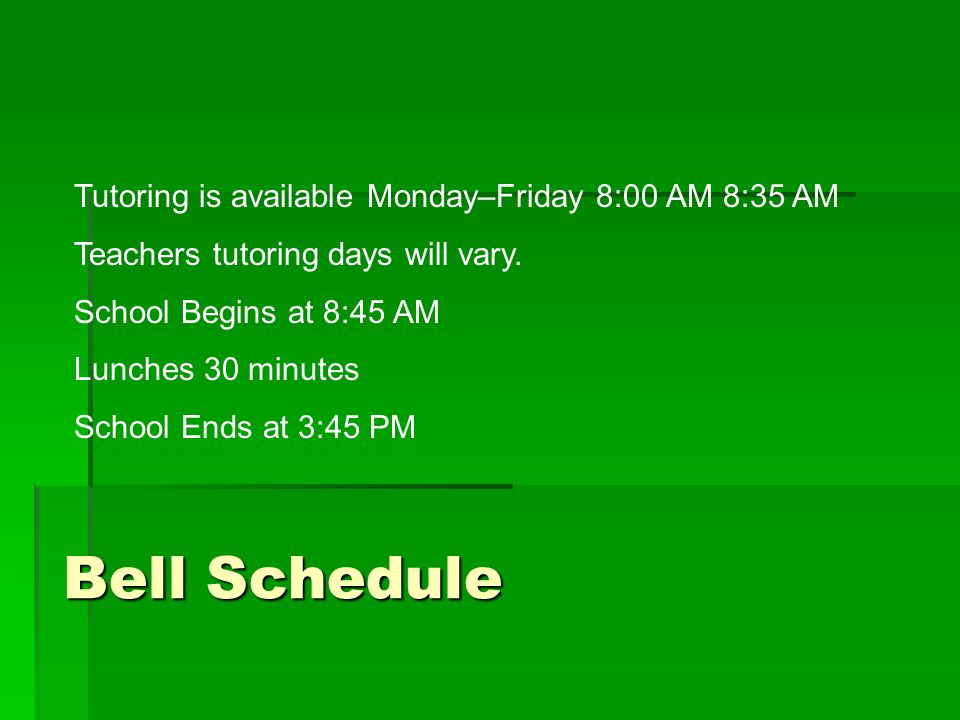 Bell Schedule Tutoring is available Monday–Friday 8:00 AM 8:35 AM