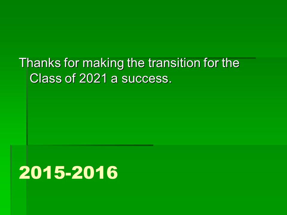 Thanks for making the transition for the Class of 2021 a success.