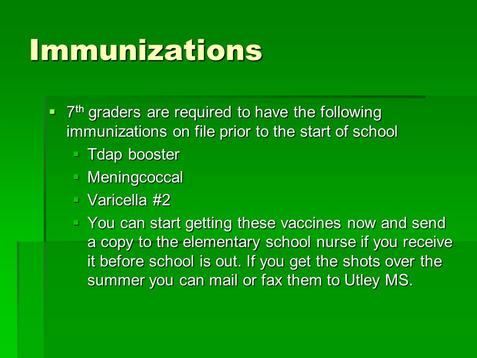 Immunizations 7th graders are required to have the following immunizations on file prior to the start of school.