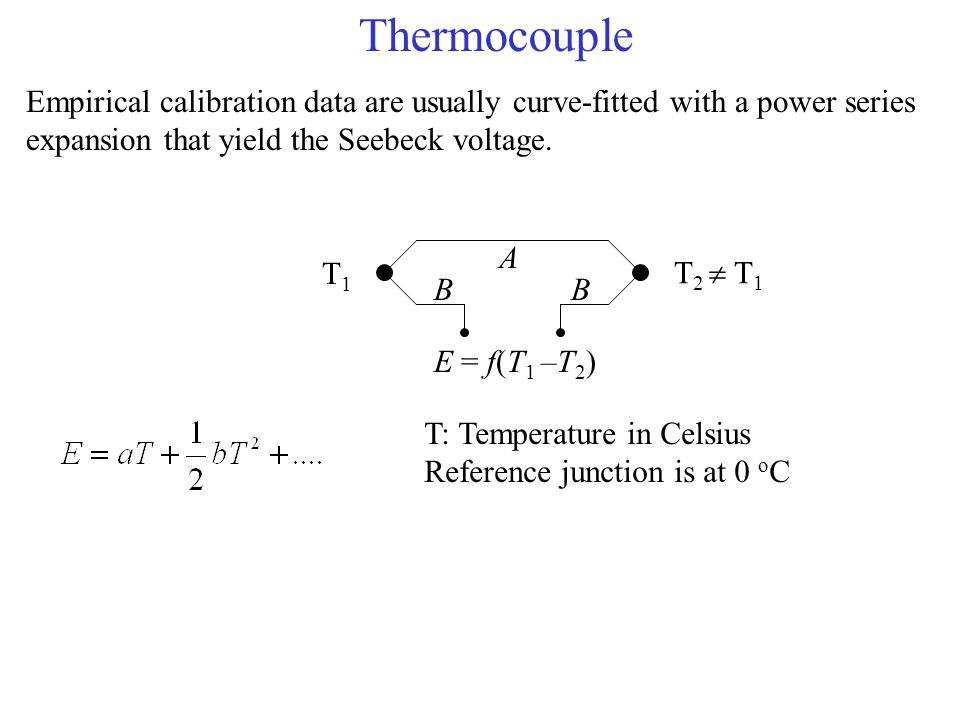Thermocouple Empirical calibration data are usually curve-fitted with a power series expansion that yield the Seebeck voltage.