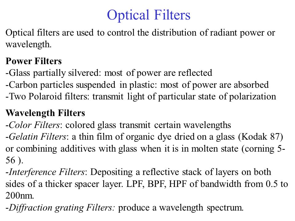Optical Filters Optical filters are used to control the distribution of radiant power or wavelength.